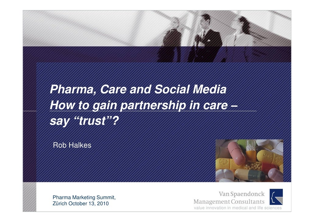 "Pharma, Care and Social Media How to gain partnership in care – say ""trust""? Rob Halkes     Pharma Marketing Summit, Züric..."