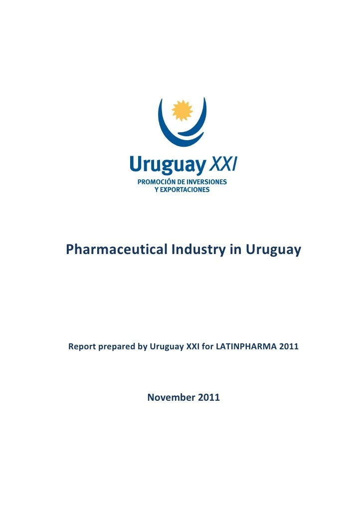 Pharmaceutical Industry in UruguayReport prepared by Uruguay XXI for LATINPHARMA 2011                 November 2011