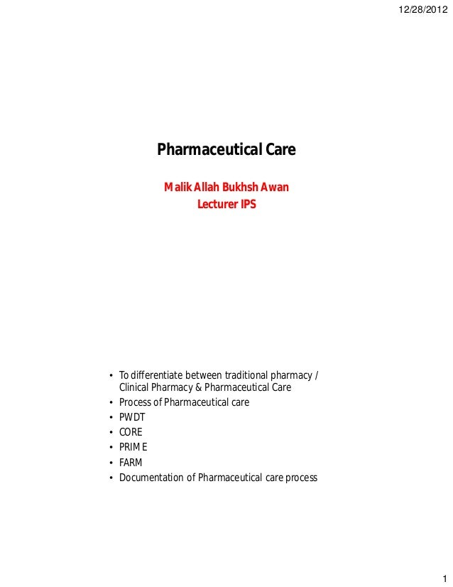 12/28/2012 1 Pharmaceutical Care Malik Allah Bukhsh Awan Lecturer IPS Objectives • To differentiate between traditional ph...