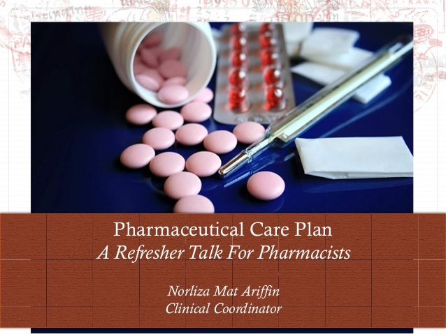 Pharmaceutical Care PlanA Refresher Talk For PharmacistsNorliza Mat AriffinClinical Coordinator