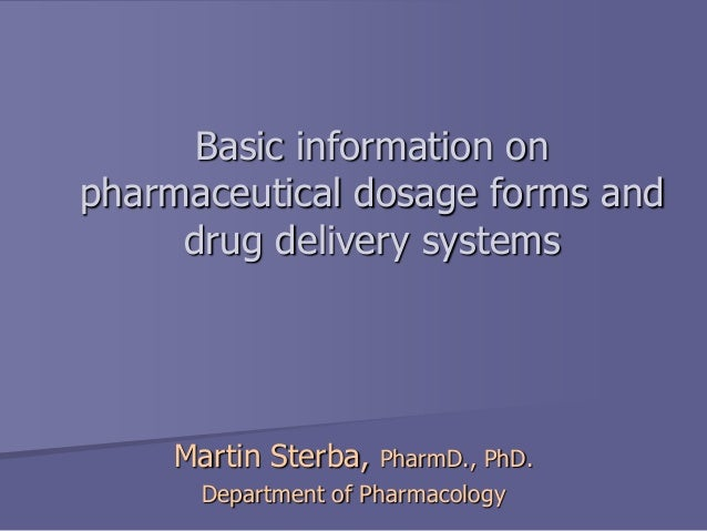 Basic information on pharmaceutical dosage forms and drug delivery systems Martin Sterba, PharmD., PhD. Department of Phar...