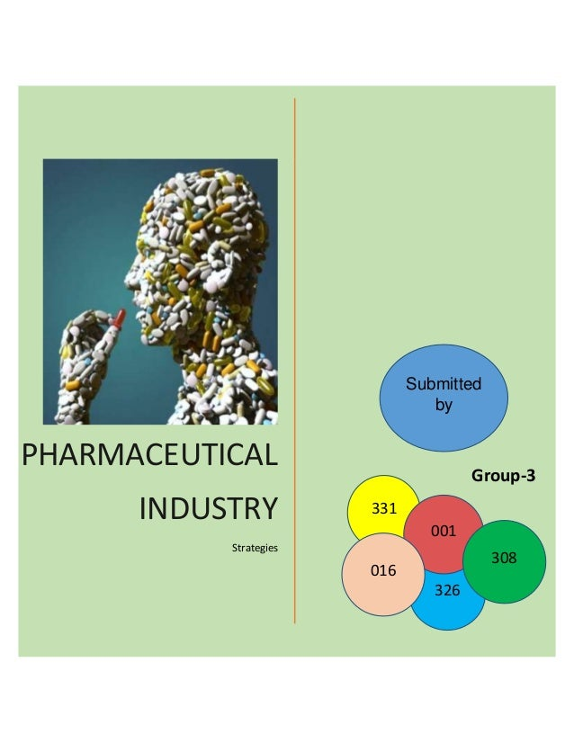PHARMACEUTICAL INDUSTRY Strategies Submitted by 331 326 001 016 308 Group-3