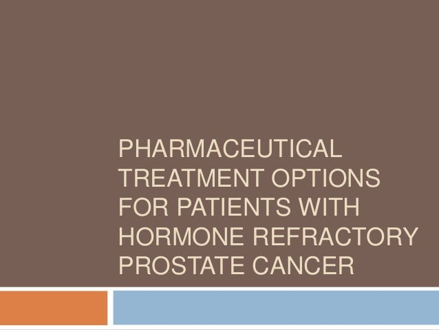 PHARMACEUTICAL TREATMENT OPTIONS FOR PATIENTS WITH HORMONE REFRACTORY PROSTATE CANCER