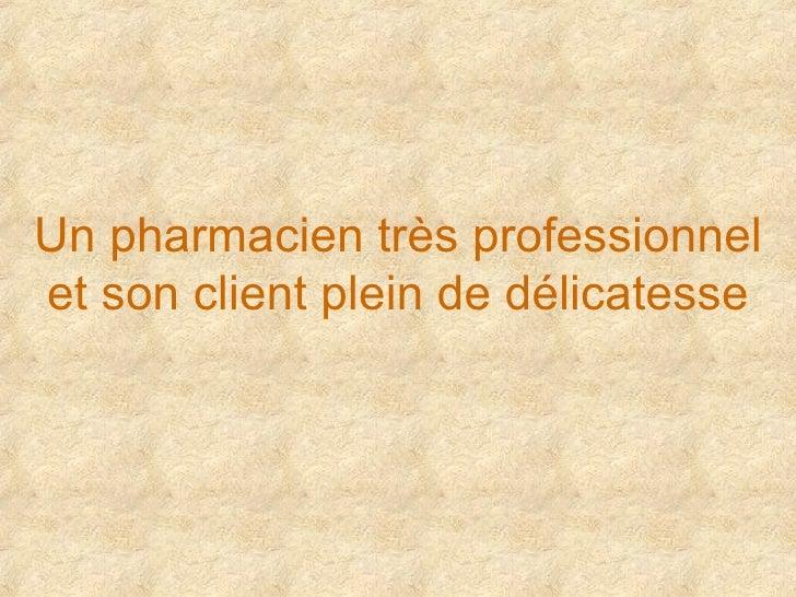 Un pharmacien très professionnel et son client plein de délicatesse
