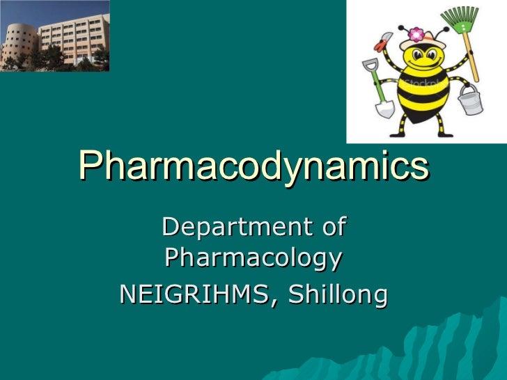 Pharmacodynamics Department of Pharmacology NEIGRIHMS, Shillong