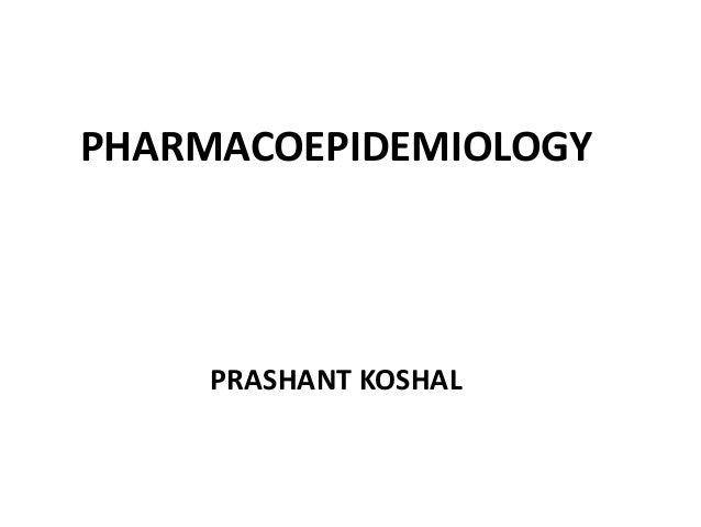 PHARMACOEPIDEMIOLOGY PRASHANT KOSHAL