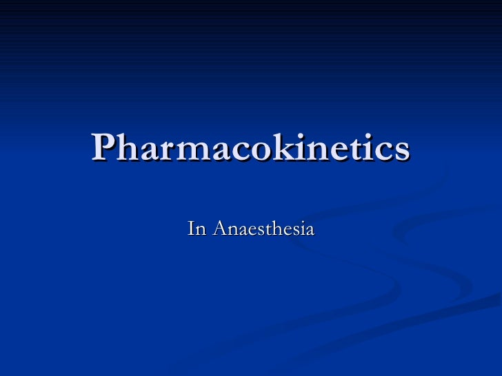 Pharmacokinetics In Anaesthesia