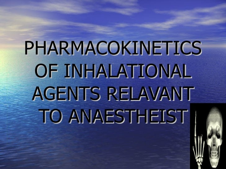 PHARMACOKINETICS OF INHALATIONAL AGENTS RELAVANT TO ANAESTHEIST