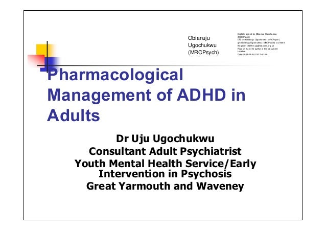 Pharmacological Management of ADHD in Adults Dr Uju Ugochukwu Consultant Adult Psychiatrist Youth Mental Health Service/Ea...