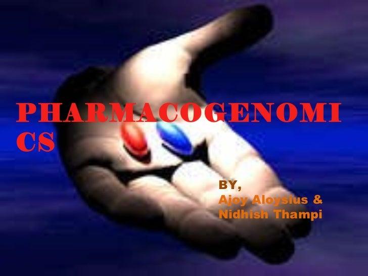 PHARMACOGENOMICS BY, Ajoy Aloysius &  Nidhish Thampi