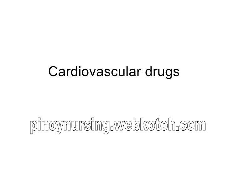 Cardiovascular drugs pinoynursing.webkotoh.com