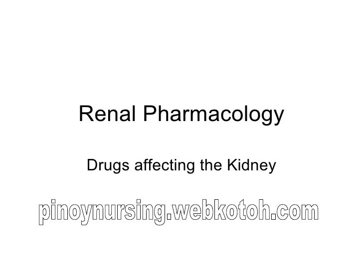 Renal Pharmacology Drugs affecting the Kidney pinoynursing.webkotoh.com