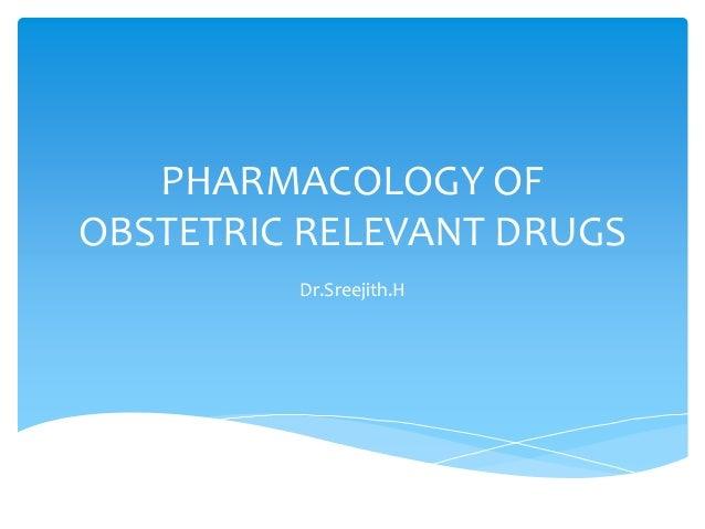 PHARMACOLOGY OF OBSTETRIC RELEVANT DRUGS Dr.Sreejith.H
