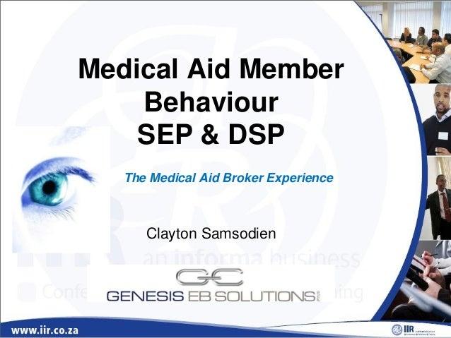 Medical Aid Member Behaviour SEP & DSP Clayton Samsodien The Medical Aid Broker Experience