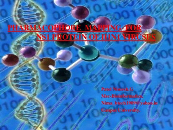 PHARMACOPHORE MAPPING FOR     NS1 PROTEIN OF H1N1 VIRUSES                    Patel Nimesh.G                    Msc-Bioinfo...
