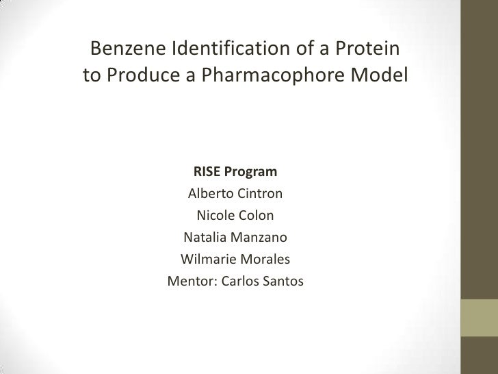 Benzene Identification of a Proteinto Produce a Pharmacophore Model            RISE Program           Alberto Cintron     ...