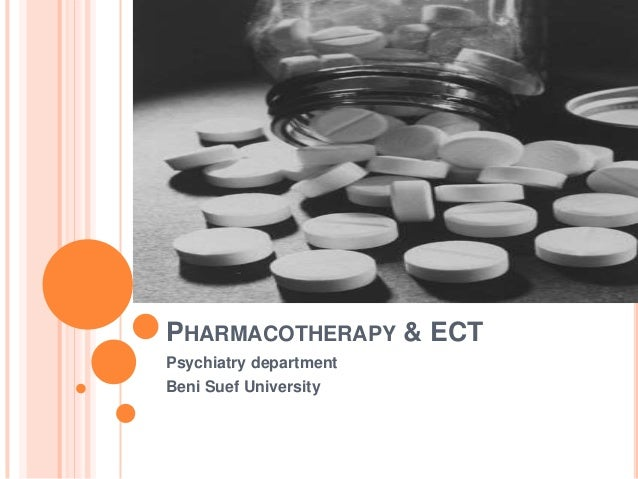 PHARMACOTHERAPY & ECT Psychiatry department Beni Suef University