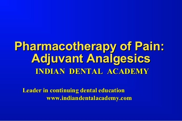 Pharmacotherapy  adjuvant analgesics /certified fixed orthodontic courses by Indian dental academy