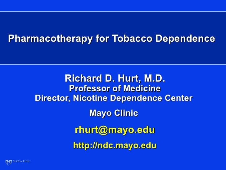 Pharmacotherapy for Tobacco Dependence          Richard D. Hurt, M.D.            Professor of Medicine    Director, Nicoti...