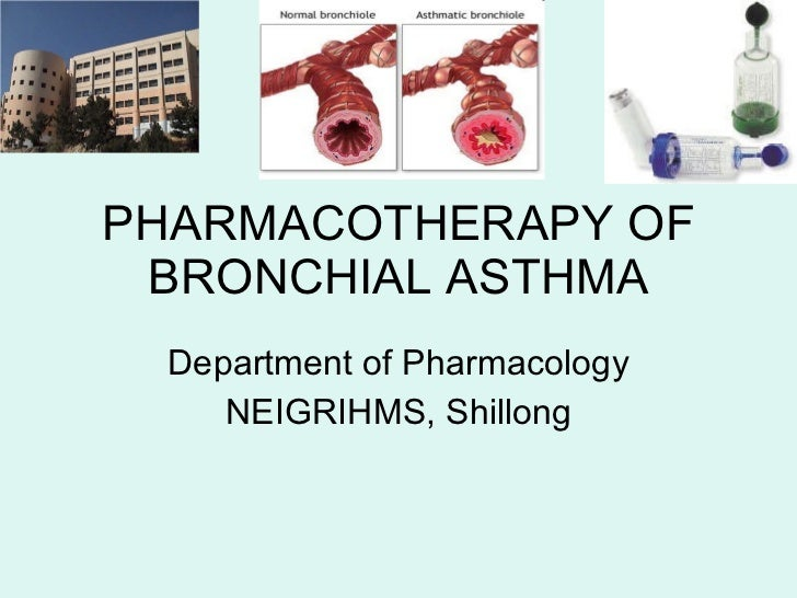 PHARMACOTHERAPY OF BRONCHIAL ASTHMA Department of Pharmacology NEIGRIHMS, Shillong