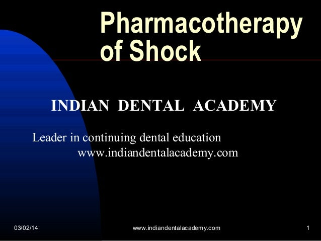 Pharmacotherapy of Shock INDIAN DENTAL ACADEMY Leader in continuing dental education www.indiandentalacademy.com  03/02/14...