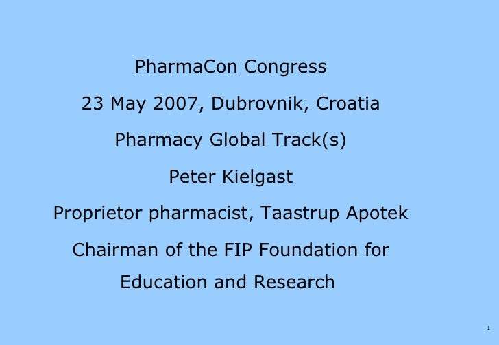 <ul><li>PharmaCon Congress </li></ul><ul><li>23 May 2007, Dubrovnik, Croatia </li></ul><ul><li>Pharmacy Global Track(s) </...