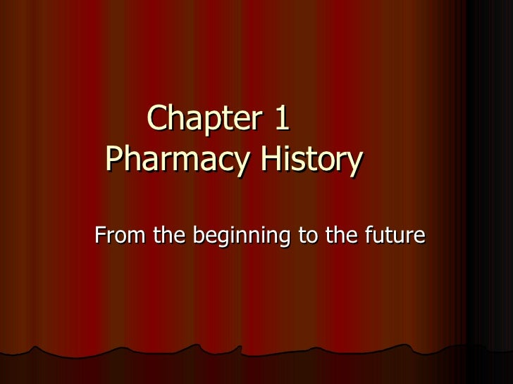 Chapter 1  Pharmacy History From the beginning to the future