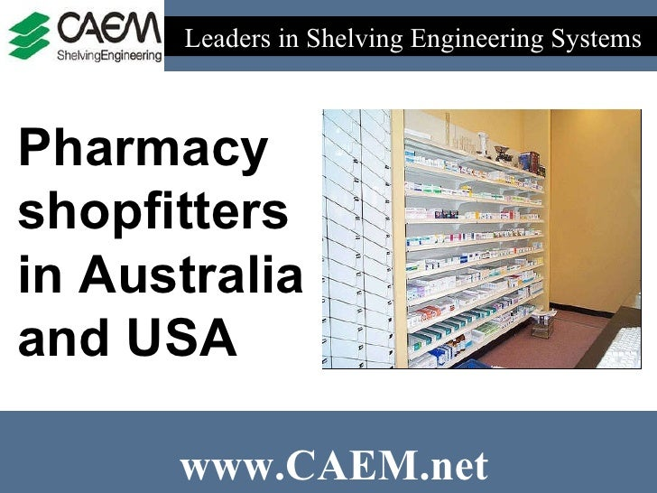 Leaders in Shelving Engineering Systems  www.CAEM.net Pharmacy  shopfitters  in Australia  and USA
