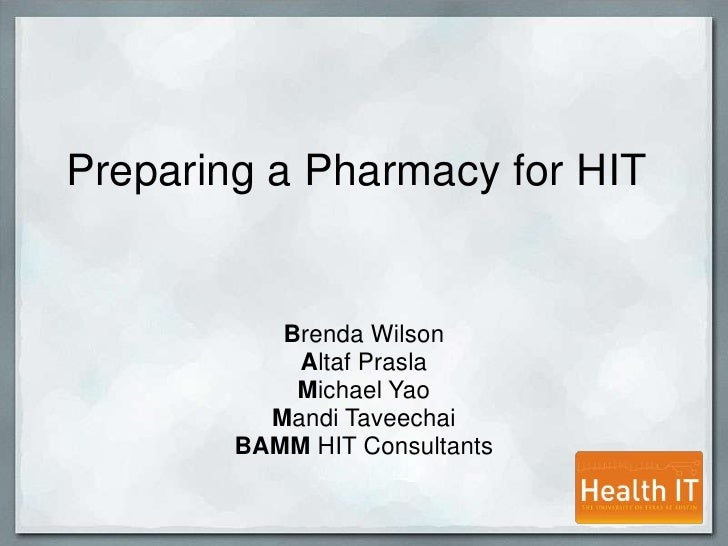 Preparing a Pharmacy for HIT <br />Brenda Wilson<br />Altaf Prasla<br />Michael Yao<br />Mandi Taveechai<br />BAMM HIT Con...