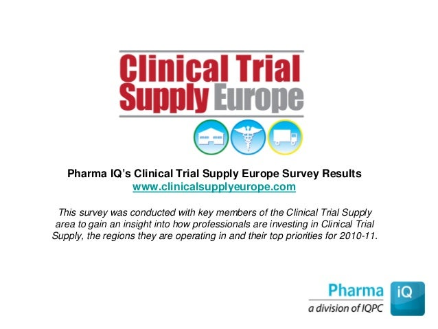 Pharma IQ's Clinical Trial Supply Europe Survey Results www.clinicalsupplyeurope.com This survey was conducted with key me...