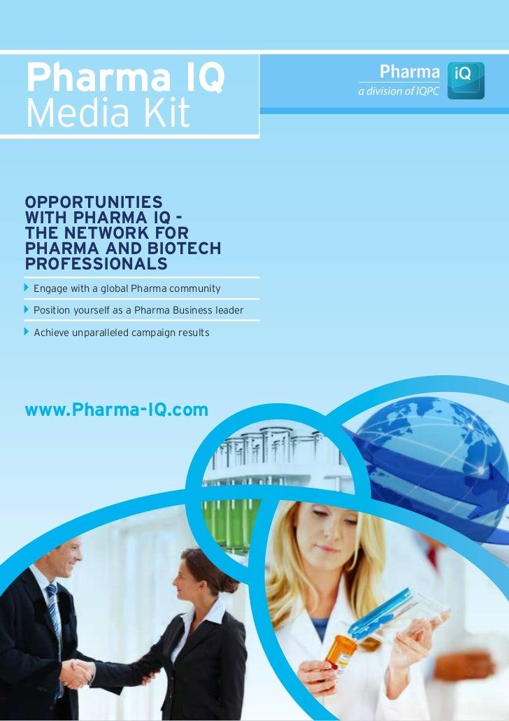 Pharma IQMedia KitOPPOrtunItIeswIth Pharma IQ -the netwOrk fOrPharma and BIOtechPrOfessIOnalsEngage with a global Pharma c...