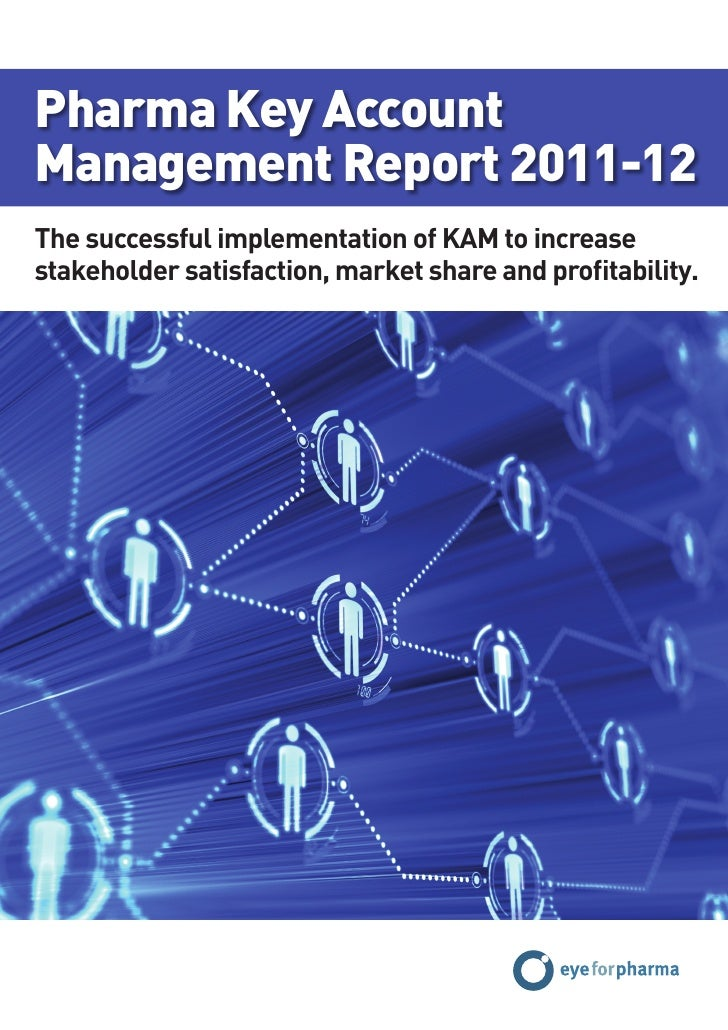 Pharma Key AccountManagement Report 2011-12The successful implementation of KAM to increasestakeholder satisfaction, marke...