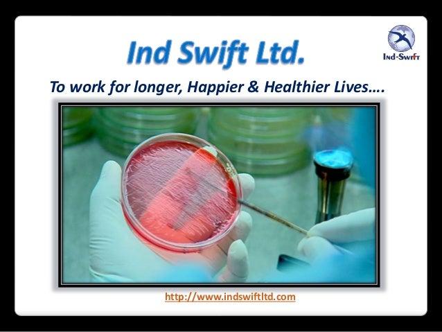 To work for longer, Happier & Healthier Lives…. http://www.indswiftltd.com