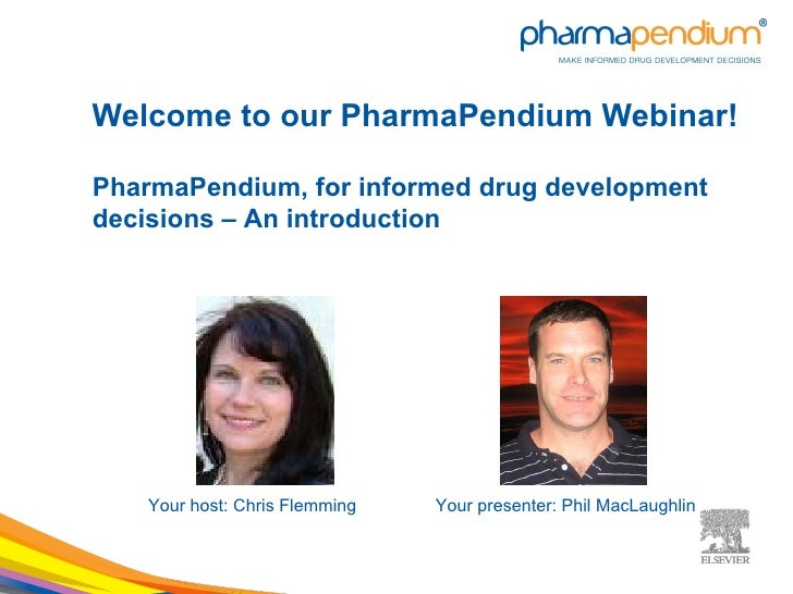 Welcome to our PharmaPendium Webinar! PharmaPendium, for informed drug development decisions – An introduction Your host: ...