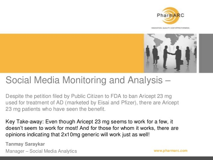 Social Media Monitoring and Analysis –Despite the petition filed by Public Citizen to FDA to ban Aricept 23 mg used for tr...