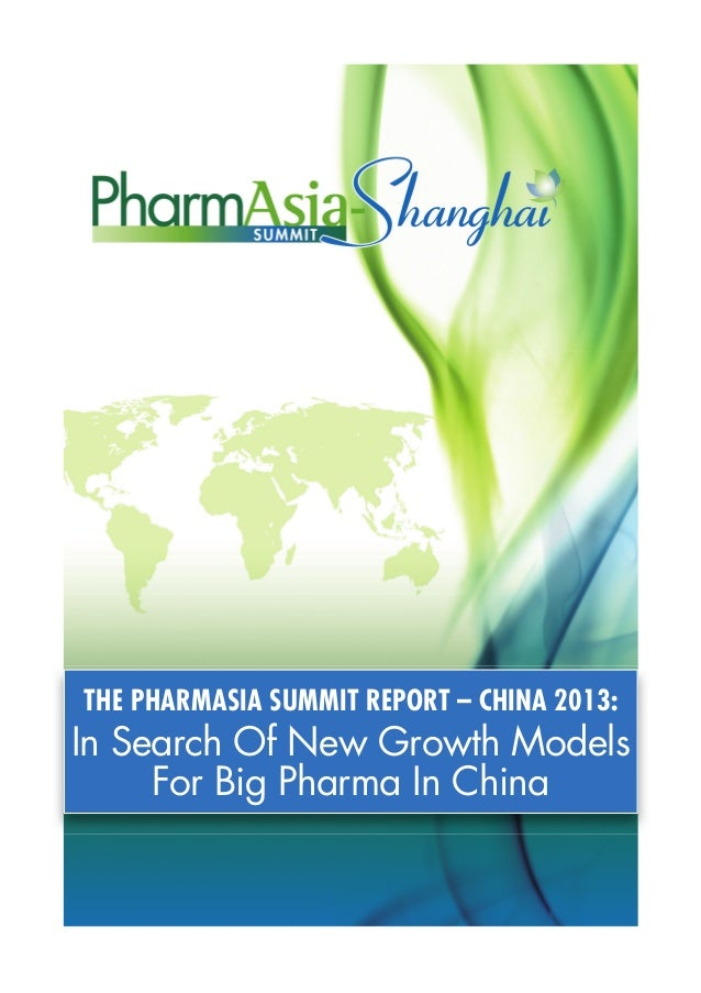THE PHARMASIA SUMMIT REPORT – CHINA 2013:  In Search Of New Growth Models For Big Pharma In China