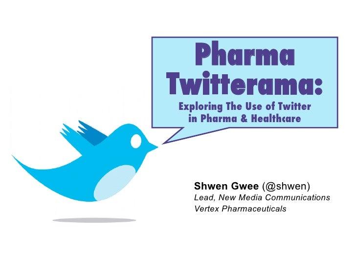 Pharma! Twitterama:! Exploring The Use of Twitter!   in Pharma & Healthcare !        Shwen Gwee (@shwen)    Lead, New Medi...