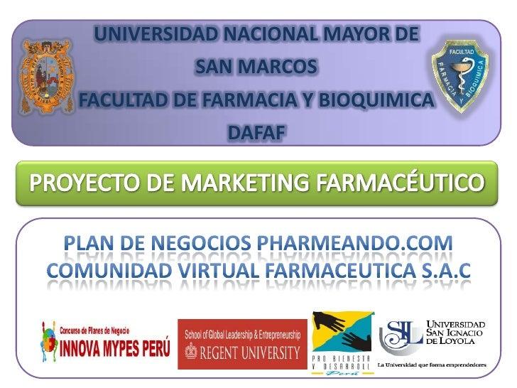 UNIVERSIDAD NACIONAL MAYOR DE <br />SAN MARCOS<br />FACULTAD DE FARMACIA Y BIOQUIMICA<br />DAFAF<br />PROYECTO DE MARKETIN...