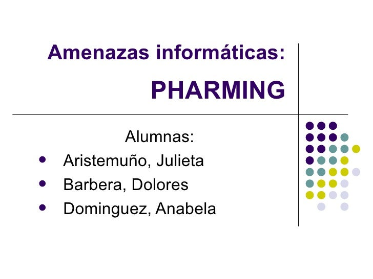 PHARMING <ul><li>Alumnas:  </li></ul><ul><li>Aristemuño, Julieta </li></ul><ul><li>Barbera, Dolores </li></ul><ul><li>Domi...