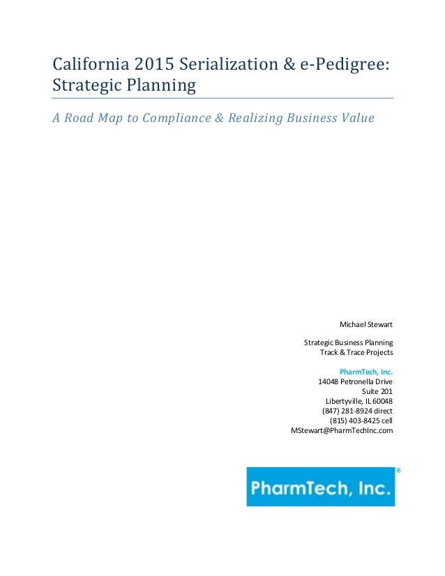 California 2015 Serialization & e-Pedigree:Strategic PlanningA Road Map to Compliance & Realizing Business ValueMichael St...