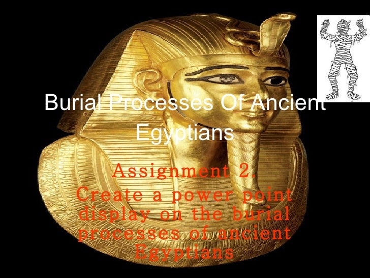 Burial Processes Of Ancient Egyptians Assignment 2. Create a power point display on the burial processes of ancient Egypti...