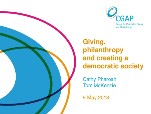Giving, philanthropy and creating a democratic society • Cathy Pharoah and Tom McKenzie • 9 May 2013Giving,philanthropyand...