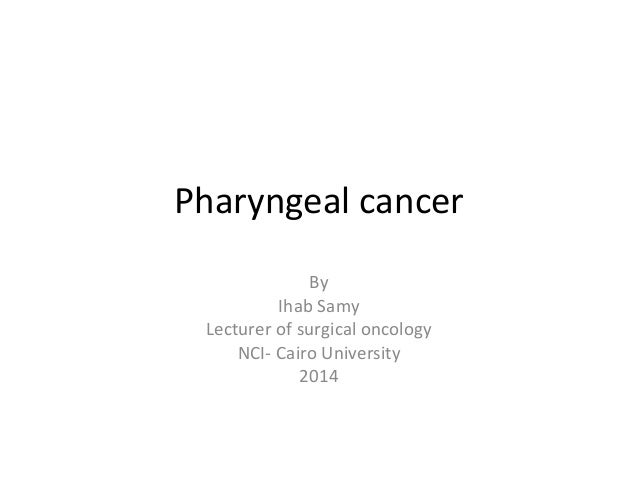 Pharyngeal cancer By Ihab Samy Lecturer of surgical oncology NCI- Cairo University 2014