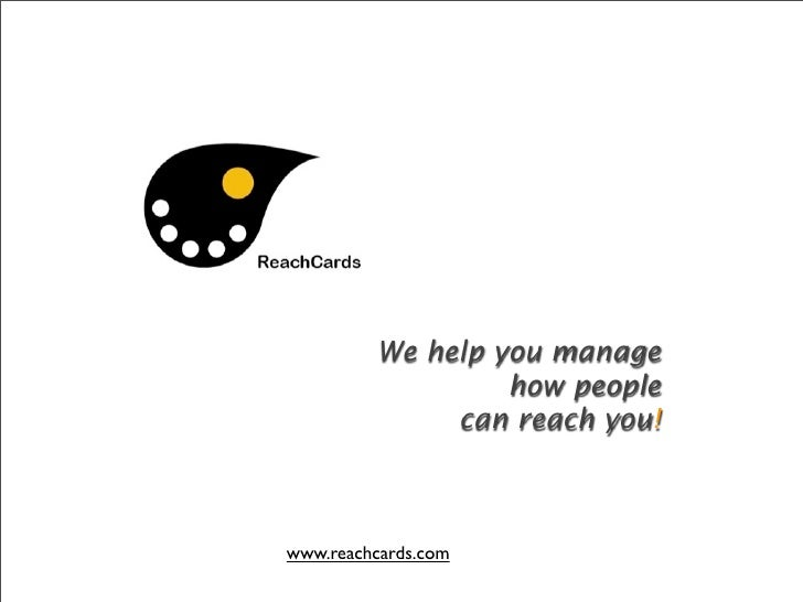 We help you manage                   how people               can reach you!    www.reachcards.com