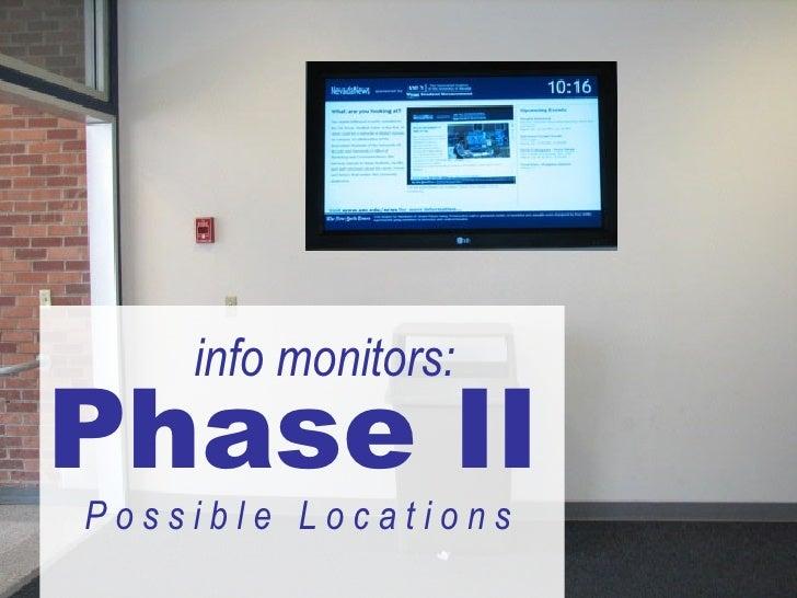 Phase II P o s s i b l e  L o c a t i o n s  info monitors: