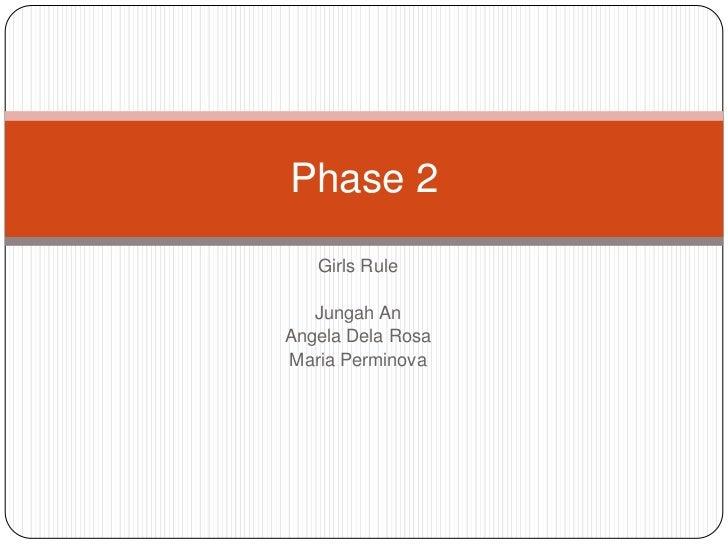 Girls Rule<br />Jungah An<br />Angela Dela Rosa<br />Maria Perminova<br />Phase 2<br />