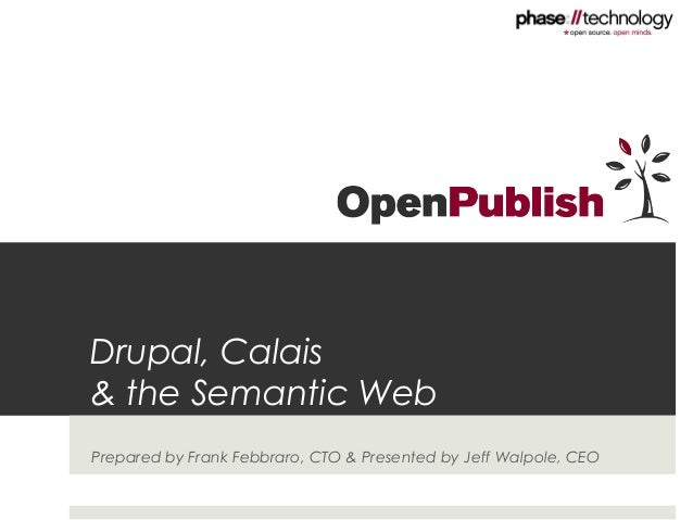 Drupal, Calais & the Semantic Web Prepared by Frank Febbraro, CTO & Presented by Jeff Walpole, CEO