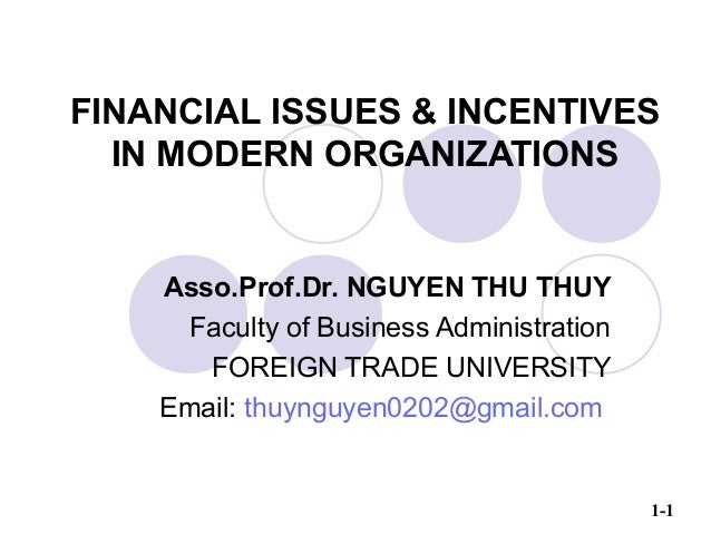 1-1 FINANCIAL ISSUES & INCENTIVES IN MODERN ORGANIZATIONS Asso.Prof.Dr. NGUYEN THU THUY Faculty of Business Administration...