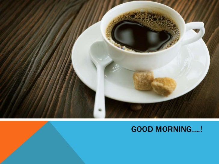 GOOD MORNING….!