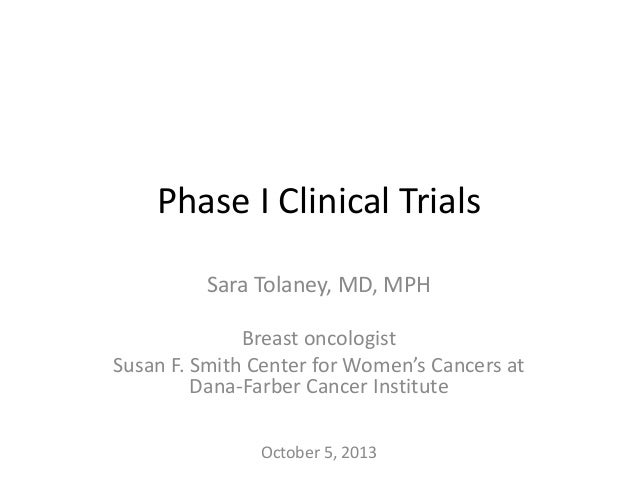 Phase I Clinical Trials Sara Tolaney, MD, MPH Breast oncologist Susan F. Smith Center for Women's Cancers at Dana-Farber C...